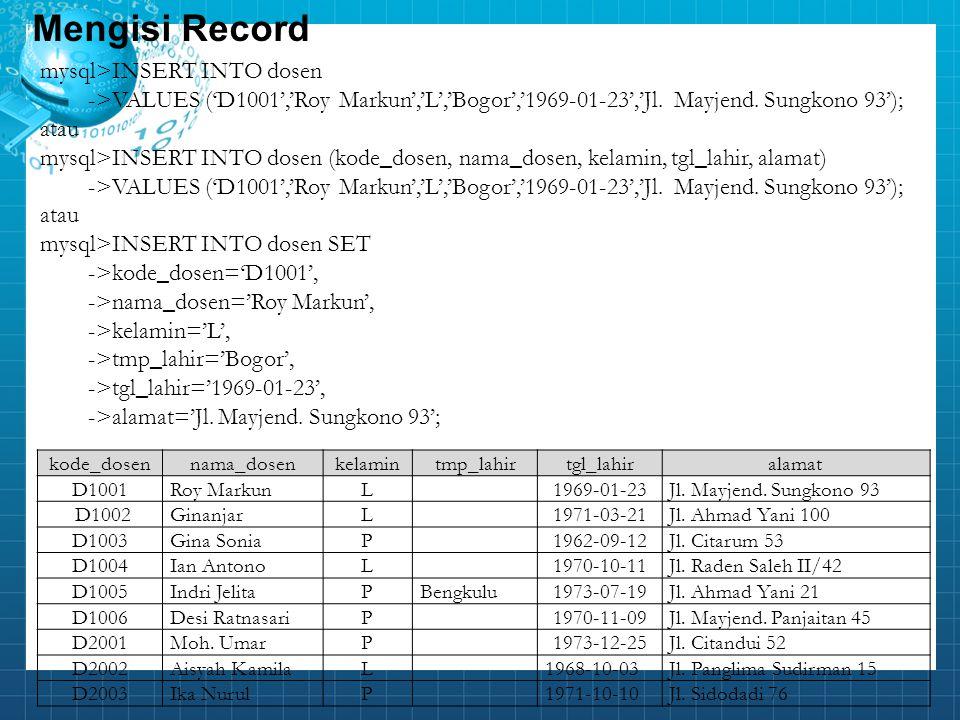 mysql>INSERT INTO dosen ->VALUES ('D1001','Roy Markun','L','Bogor','1969-01-23','Jl. Mayjend. Sungkono 93'); atau mysql>INSERT INTO dosen (kode_dosen,