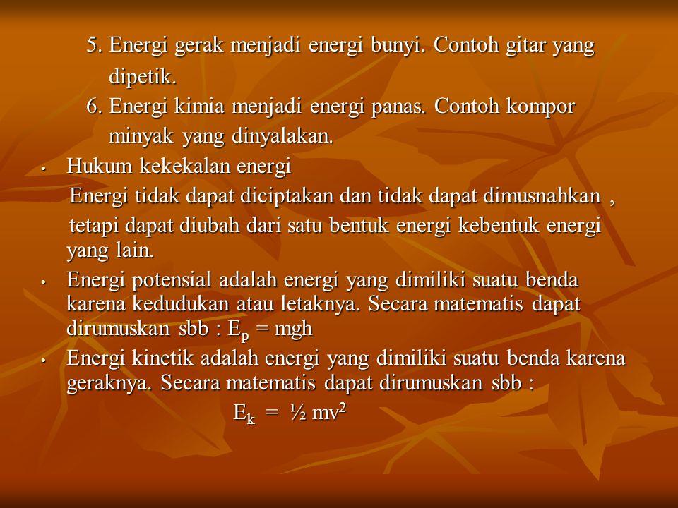 5. Energi gerak menjadi energi bunyi. Contoh gitar yang 5. Energi gerak menjadi energi bunyi. Contoh gitar yang dipetik. dipetik. 6. Energi kimia menj