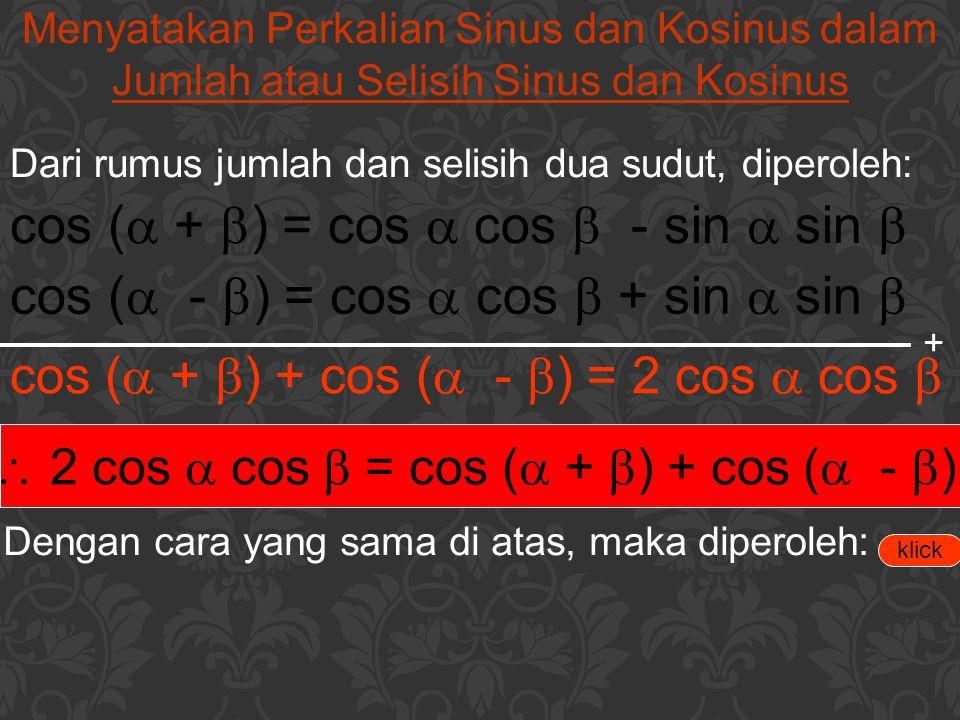 - 2 sin  sin  = cos (  +  ) - cos (  -  ) 2 sin  cos  = sin (  +  ) + sin (  -  ) 2 cos  sin  = sin (  +  ) - sin (  -  ) Contoh: Ubahlah ke dalam bentuk penjumlahan atau selisih .