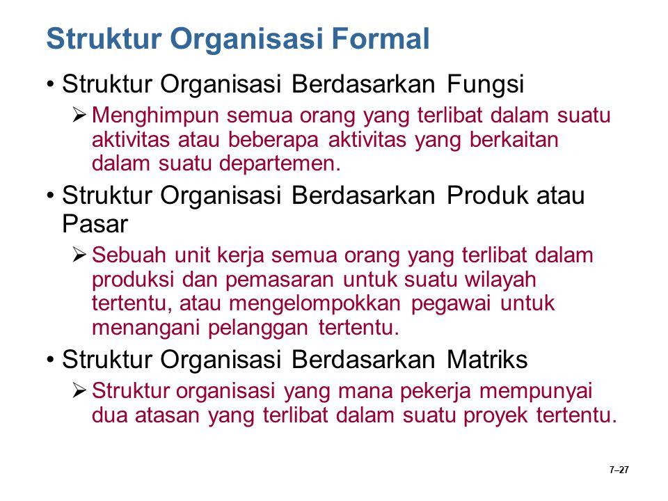 7–27 Struktur Organisasi Formal Struktur Organisasi Berdasarkan Fungsi  Menghimpun semua orang yang terlibat dalam suatu aktivitas atau beberapa akti