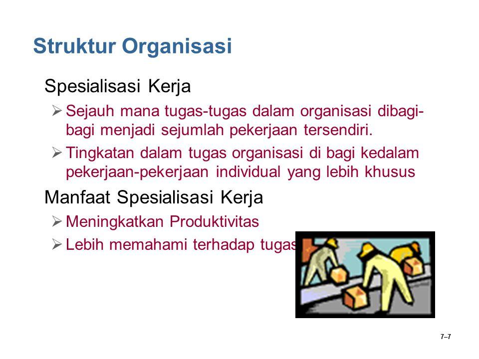 7–8 Struktur Organisasi Departementalisasi  Dasar yang digunakan untuk mengelompokkan sejumlah pekerjaan menjadi satu kelompok.