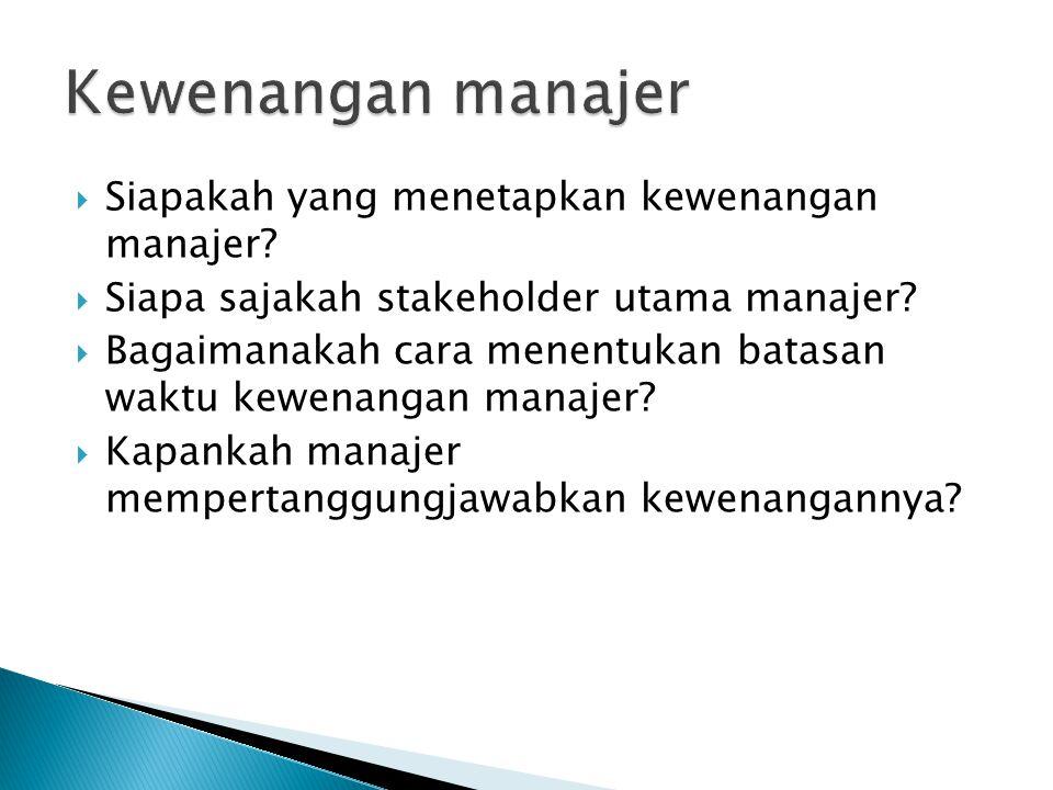  Siapakah yang menetapkan kewenangan manajer. Siapa sajakah stakeholder utama manajer.