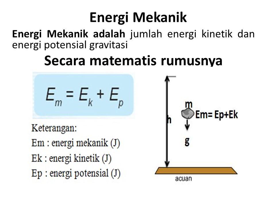Energi Mekanik Energi Mekanik adalah jumlah energi kinetik dan energi potensial gravitasi Secara matematis rumusnya