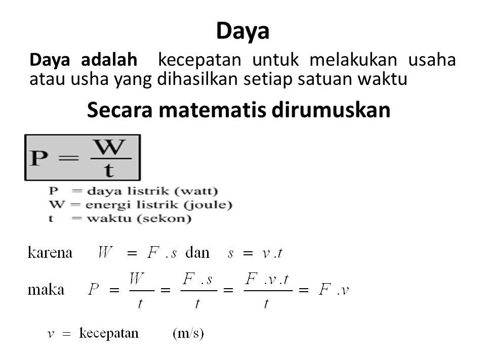 Daya Daya adalah kecepatan untuk melakukan usaha atau usha yang dihasilkan setiap satuan waktu Secara matematis dirumuskan