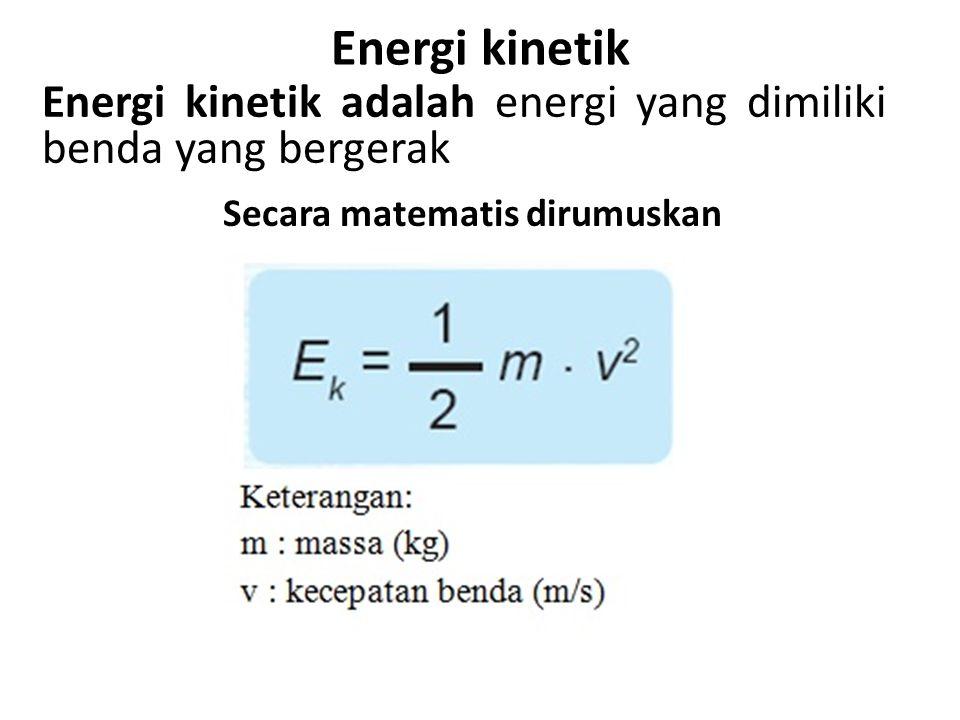 Energi kinetik Energi kinetik adalah energi yang dimiliki benda yang bergerak Secara matematis dirumuskan