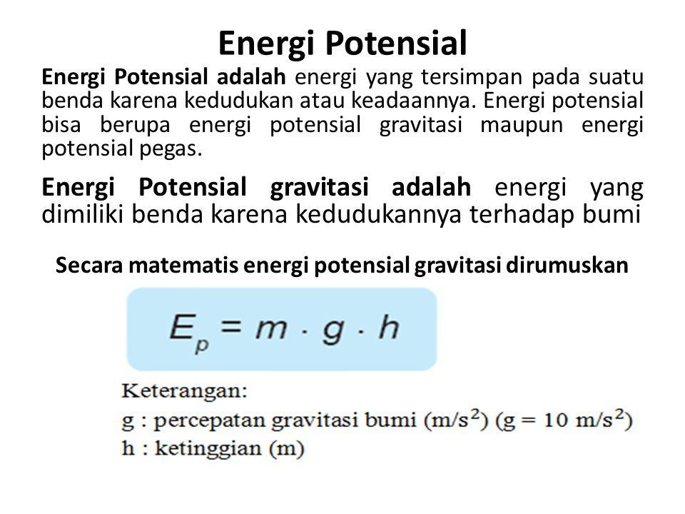 Energi Potensial Energi Potensial adalah energi yang tersimpan pada suatu benda karena kedudukan atau keadaannya. Energi potensial bisa berupa energi