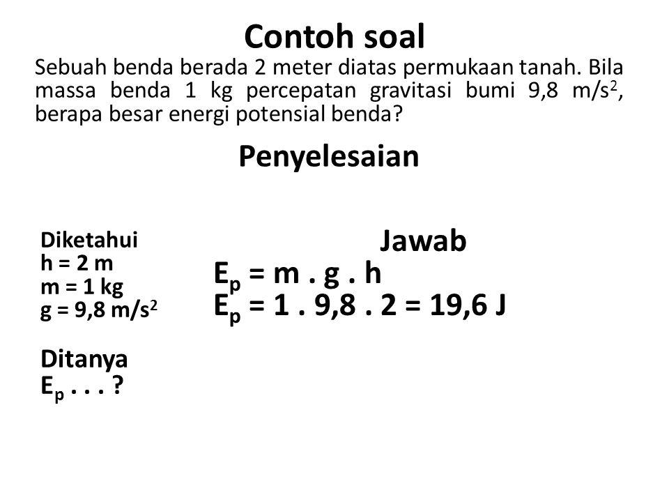 Soal 1.Buah kelapa berada pada ketinggian 3 m, massa kelapa 1,5 kg, berapa energi kinetik buah kelapa.