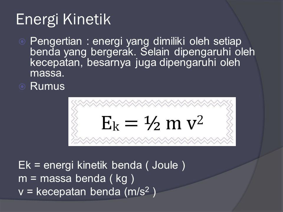 Energi Kinetik  Pengertian : energi yang dimiliki oleh setiap benda yang bergerak.