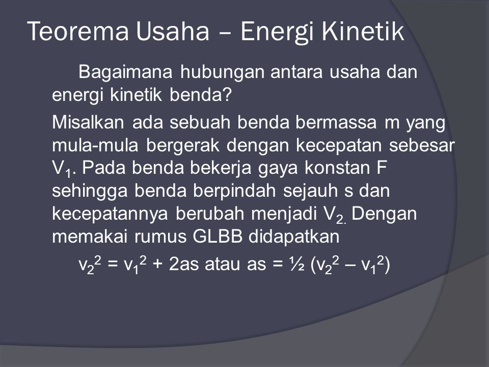 Teorema Usaha – Energi Kinetik Bagaimana hubungan antara usaha dan energi kinetik benda.