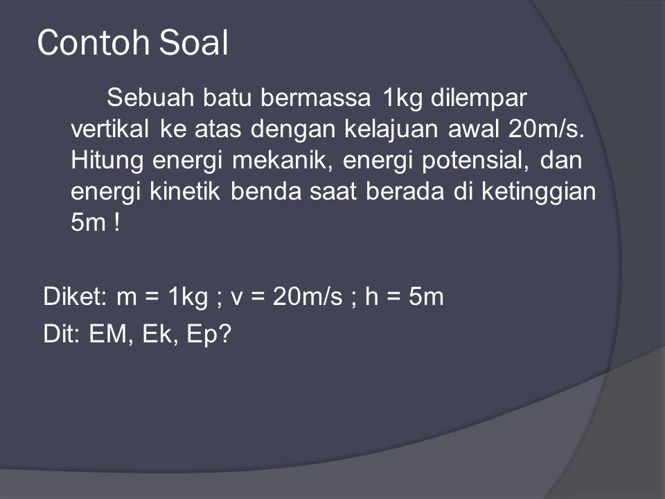 Contoh Soal Sebuah batu bermassa 1kg dilempar vertikal ke atas dengan kelajuan awal 20m/s.
