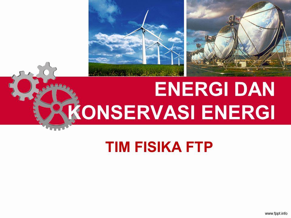 ENERGI DAN KONSERVASI ENERGI TIM FISIKA FTP