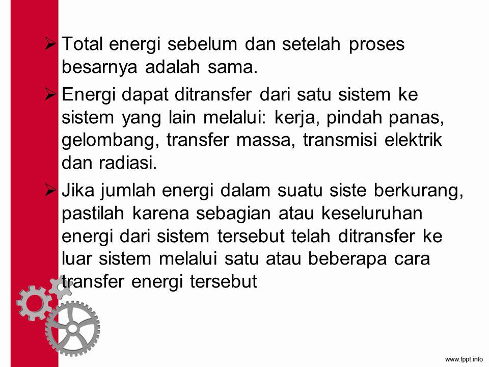  Total energi sebelum dan setelah proses besarnya adalah sama.  Energi dapat ditransfer dari satu sistem ke sistem yang lain melalui: kerja, pindah