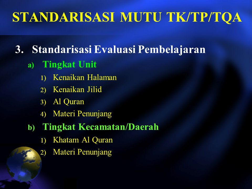 STANDARISASI MUTU TK/TP/TQA 2.Standarisasi Pembinaan a) Pendidikan dan Pelatihan (DIKLAT) 1) Paket A 2) Paket B 3) Paket C b) Perkuliahan (PGTKA) c) Tematik (sesuai kebutuhan) 1) Pembinaan Tartil Al Quran 2) Pembinaan BCM 3) dll