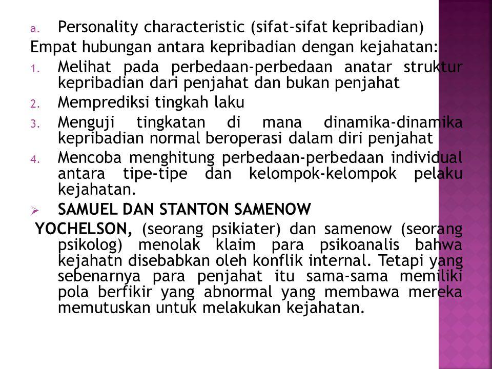 a. Personality characteristic (sifat-sifat kepribadian) Empat hubungan antara kepribadian dengan kejahatan: 1. Melihat pada perbedaan-perbedaan anatar