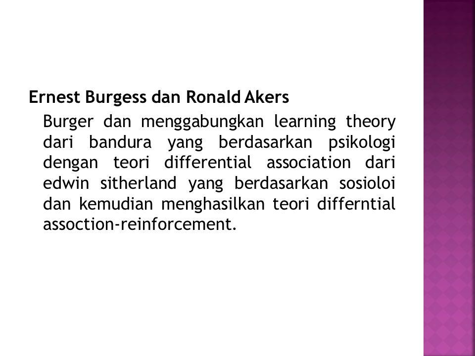 Ernest Burgess dan Ronald Akers Burger dan menggabungkan learning theory dari bandura yang berdasarkan psikologi dengan teori differential association