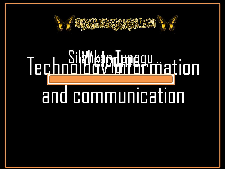 Silahkan Tunggu.. Welcome.. To Technology Information and communication