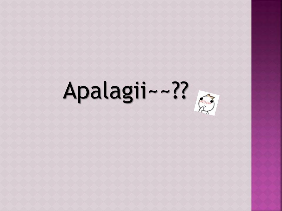 Apalagii~~
