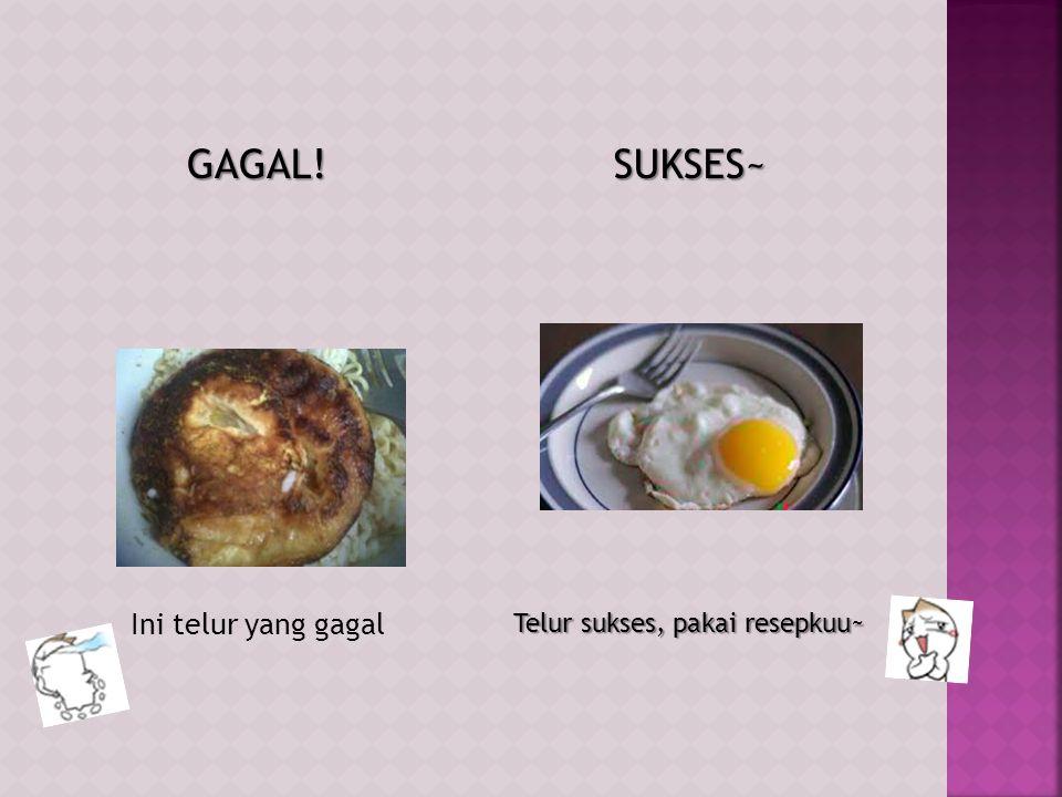 GAGAL! Ini telur yang gagalSUKSES~ Telur sukses, pakai resepkuu~
