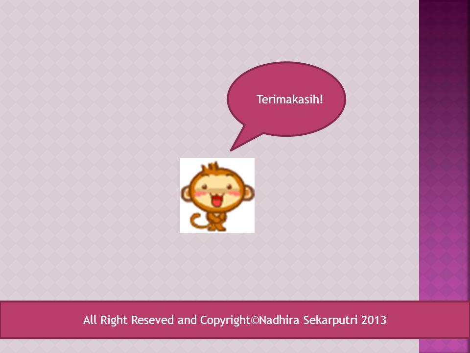 Terimakasih! All Right Reseved and Copyright©Nadhira Sekarputri 2013