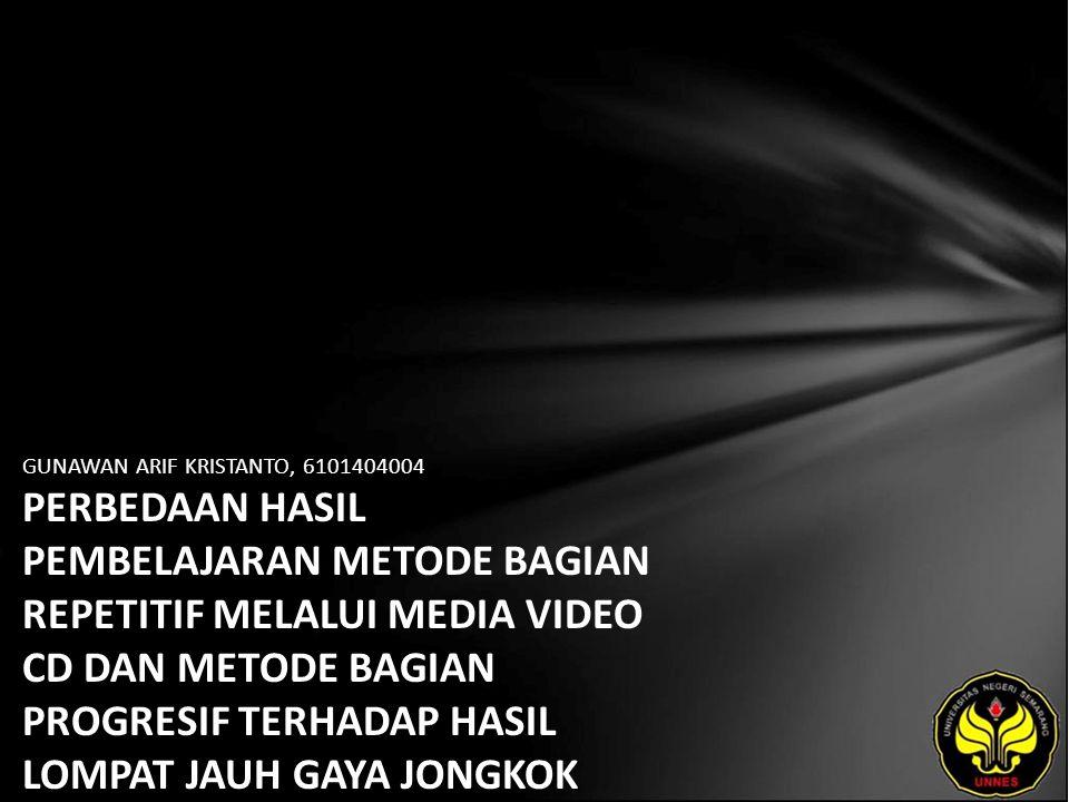 GUNAWAN ARIF KRISTANTO, 6101404004 PERBEDAAN HASIL PEMBELAJARAN METODE BAGIAN REPETITIF MELALUI MEDIA VIDEO CD DAN METODE BAGIAN PROGRESIF TERHADAP HASIL LOMPAT JAUH GAYA JONGKOK PADA SISWA PUTRA KELAS VII SMP NEGERI 3 KALIKAJAR TAHUN PELAJARAN 2008/2009 KABUPATEN WONOSOBO