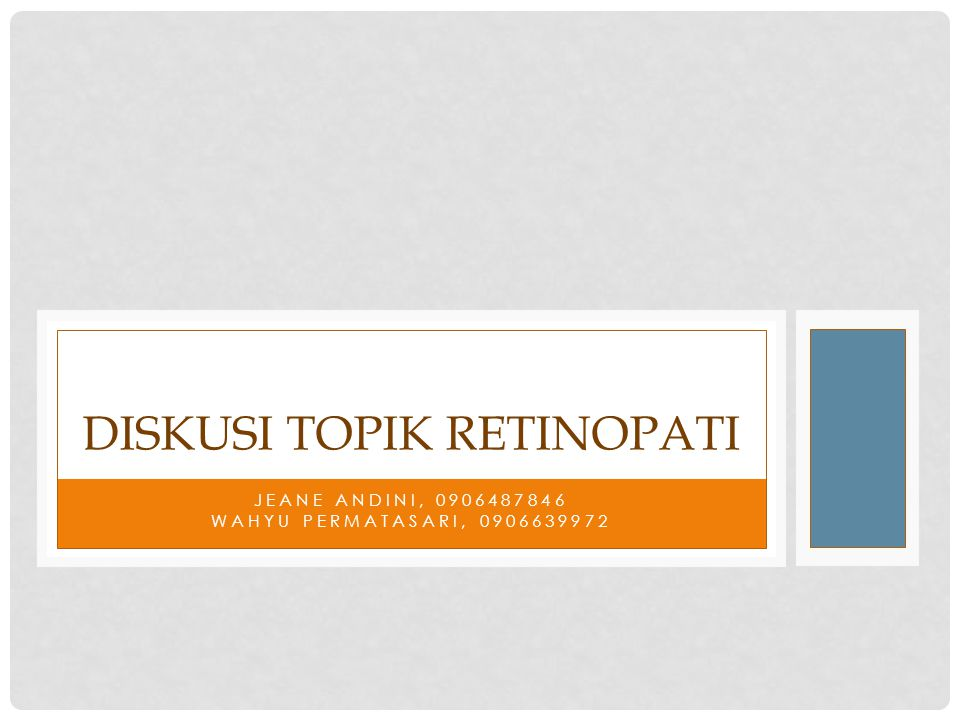 JEANE ANDINI, 0906487846 WAHYU PERMATASARI, 0906639972 DISKUSI TOPIK RETINOPATI