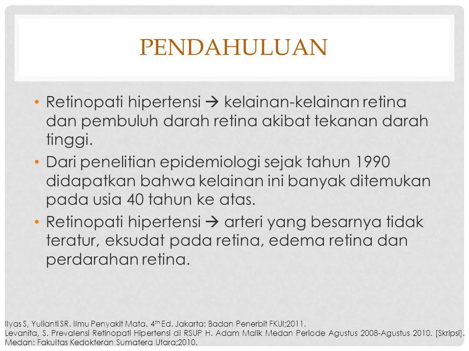 PENDAHULUAN Retinopati hipertensi  kelainan-kelainan retina dan pembuluh darah retina akibat tekanan darah tinggi. Dari penelitian epidemiologi sejak