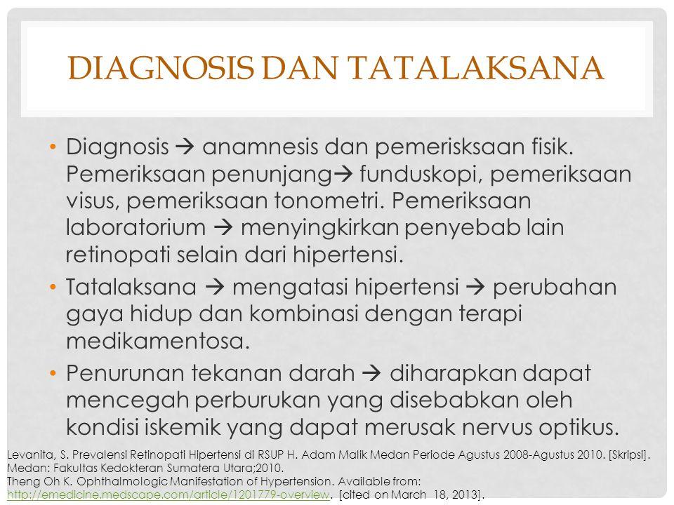 DIAGNOSIS DAN TATALAKSANA Diagnosis  anamnesis dan pemerisksaan fisik. Pemeriksaan penunjang  funduskopi, pemeriksaan visus, pemeriksaan tonometri.