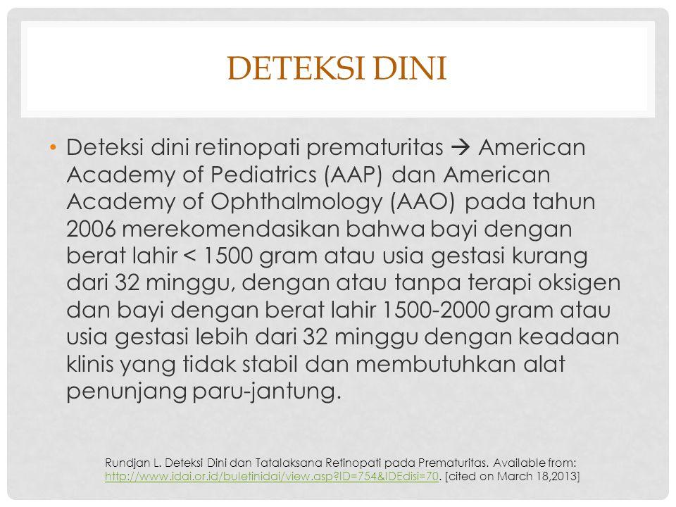 DETEKSI DINI Deteksi dini retinopati prematuritas  American Academy of Pediatrics (AAP) dan American Academy of Ophthalmology (AAO) pada tahun 2006 m