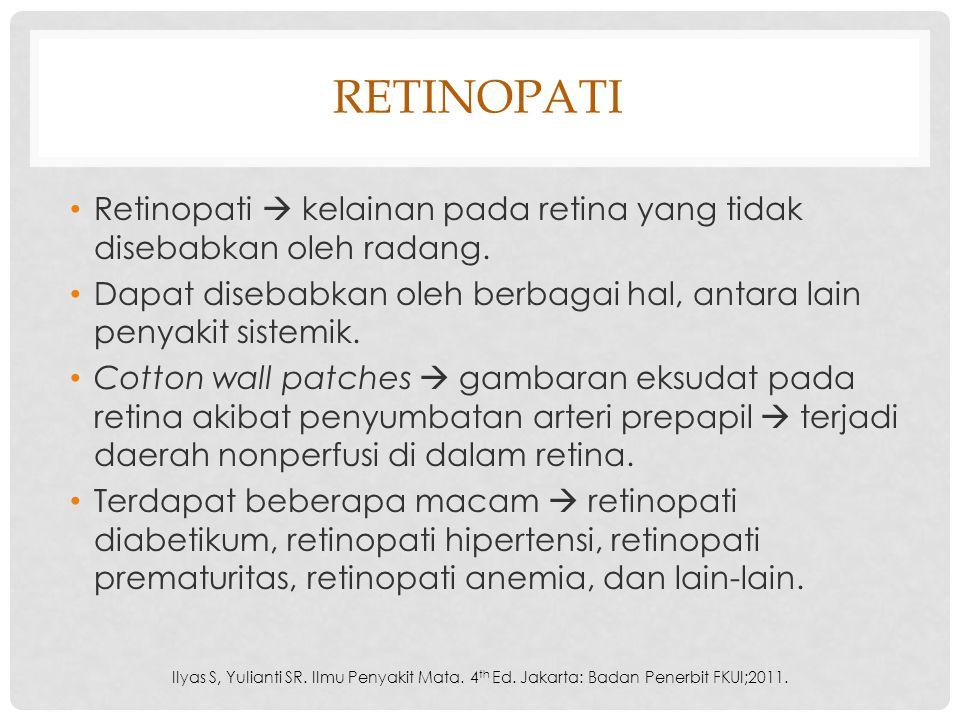 RETINOPATI Retinopati  kelainan pada retina yang tidak disebabkan oleh radang. Dapat disebabkan oleh berbagai hal, antara lain penyakit sistemik. Cot