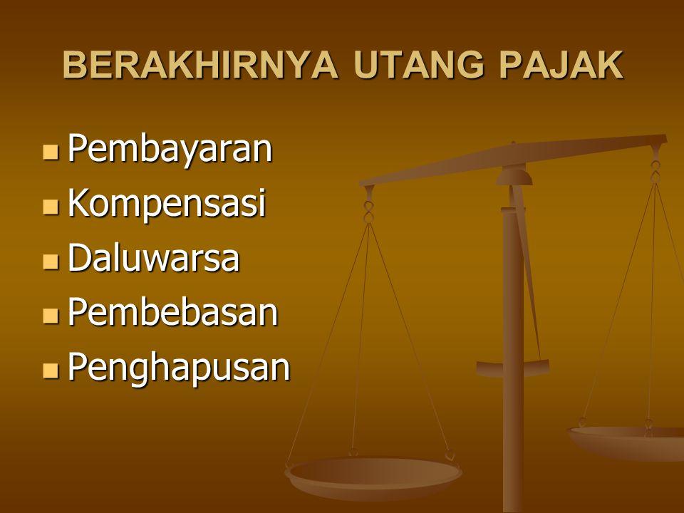 BERAKHIRNYA UTANG PAJAK Pembayaran Pembayaran Kompensasi Kompensasi Daluwarsa Daluwarsa Pembebasan Pembebasan Penghapusan Penghapusan