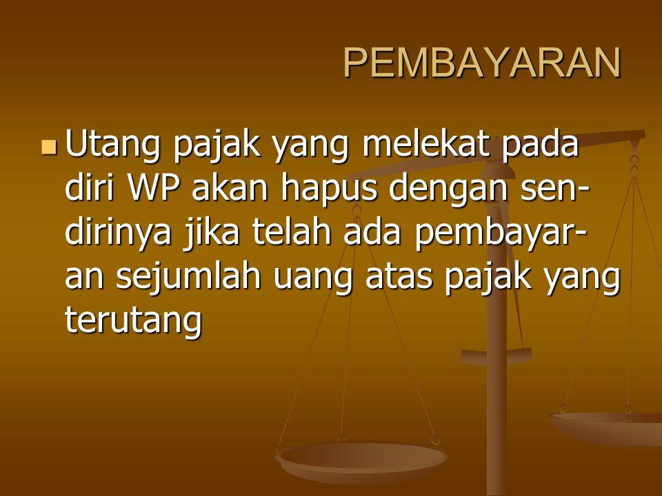 PEMBAYARAN Utang pajak yang melekat pada diri WP akan hapus dengan sen- dirinya jika telah ada pembayar- an sejumlah uang atas pajak yang terutang Uta