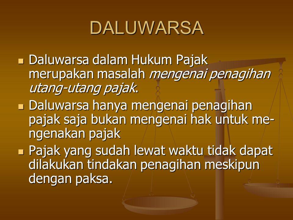 DALUWARSA Daluwarsa dalam Hukum Pajak merupakan masalah mengenai penagihan utang-utang pajak. Daluwarsa dalam Hukum Pajak merupakan masalah mengenai p