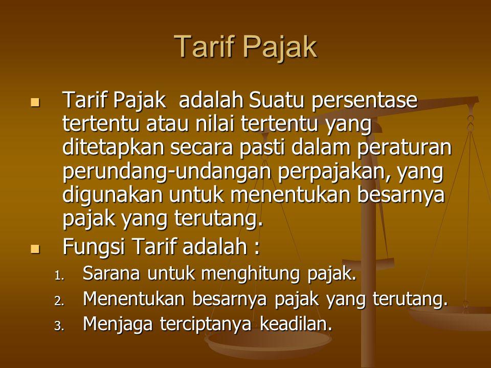 Tarif Pajak Tarif Pajak adalah Suatu persentase tertentu atau nilai tertentu yang ditetapkan secara pasti dalam peraturan perundang-undangan perpajakan, yang digunakan untuk menentukan besarnya pajak yang terutang.