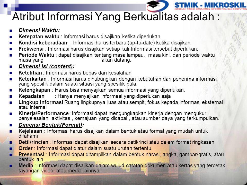 Dimensi Waktu: Ketepatan waktu : Informasi harus disajikan ketika diperlukan Kondisi keberadaan : Informasi harus terbaru (up-to-date) ketika disajikan Frekwensi : Informasi harus disajikan setiap kali Informasi tersebut diperlukan.