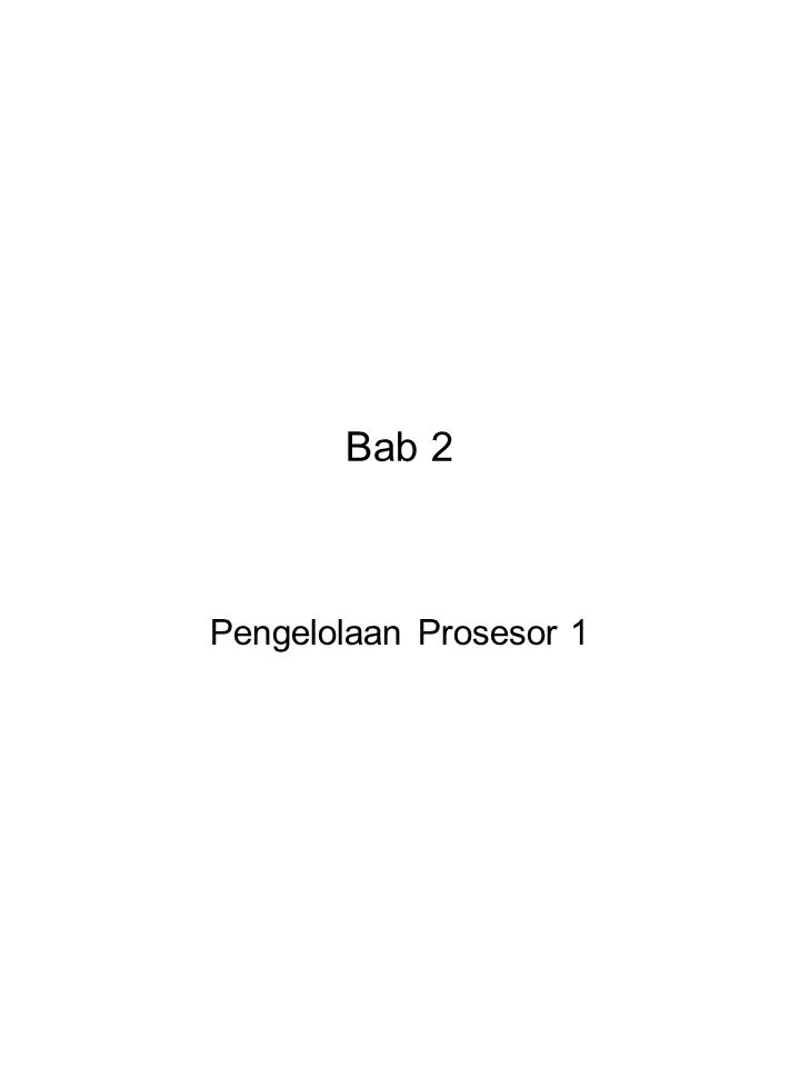 Bab 2 Pengelolaan Prosesor 1