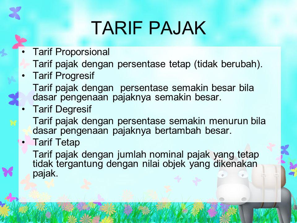 TARIF PAJAK Tarif Proporsional Tarif pajak dengan persentase tetap (tidak berubah). Tarif Progresif Tarif pajak dengan persentase semakin besar bila d