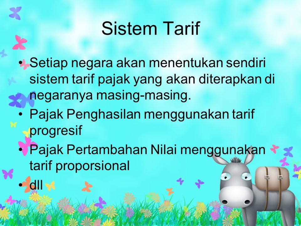 Sistem Tarif Setiap negara akan menentukan sendiri sistem tarif pajak yang akan diterapkan di negaranya masing-masing. Pajak Penghasilan menggunakan t