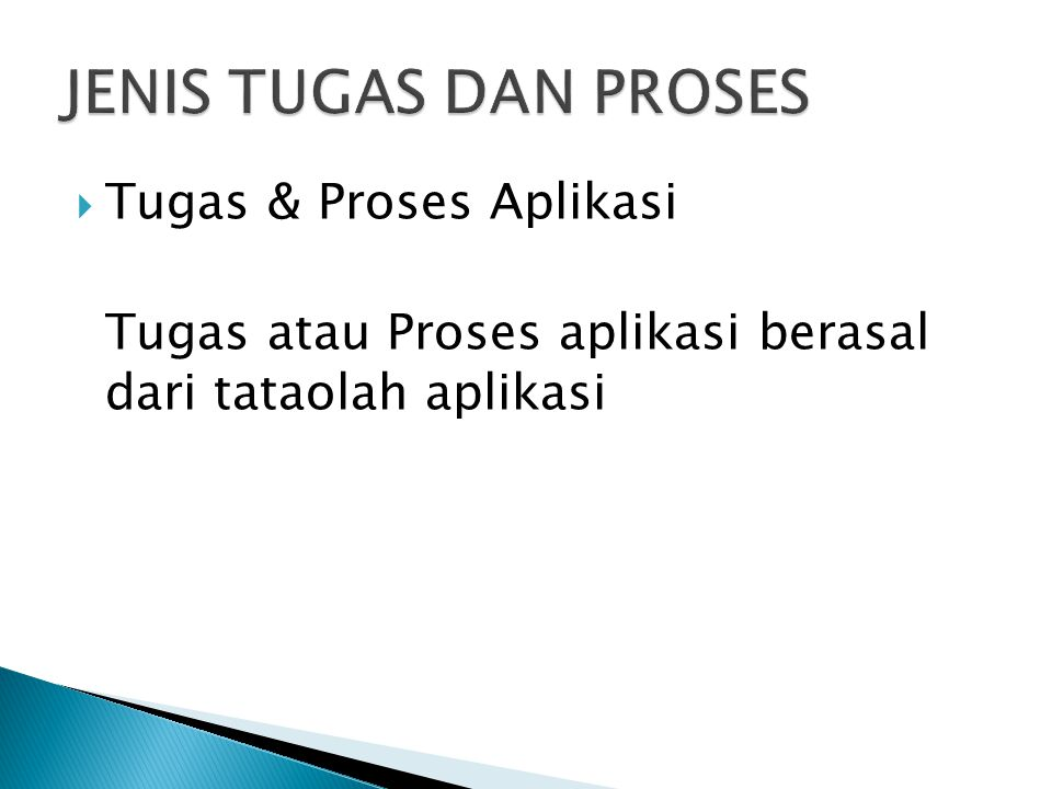  Tugas & Proses Aplikasi Tugas atau Proses aplikasi berasal dari tataolah aplikasi