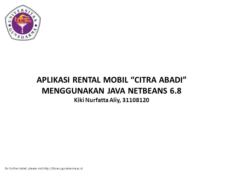 "APLIKASI RENTAL MOBIL ""CITRA ABADI"" MENGGUNAKAN JAVA NETBEANS 6.8 Kiki Nurfatta Aliy, 31108120 for further detail, please visit http://library.gunadar"