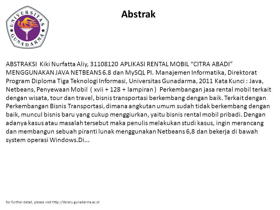 "Abstrak ABSTRAKSI Kiki Nurfatta Aliy, 31108120 APLIKASI RENTAL MOBIL ""CITRA ABADI"" MENGGUNAKAN JAVA NETBEANS 6.8 dan MySQL PI. Manajemen Informatika,"
