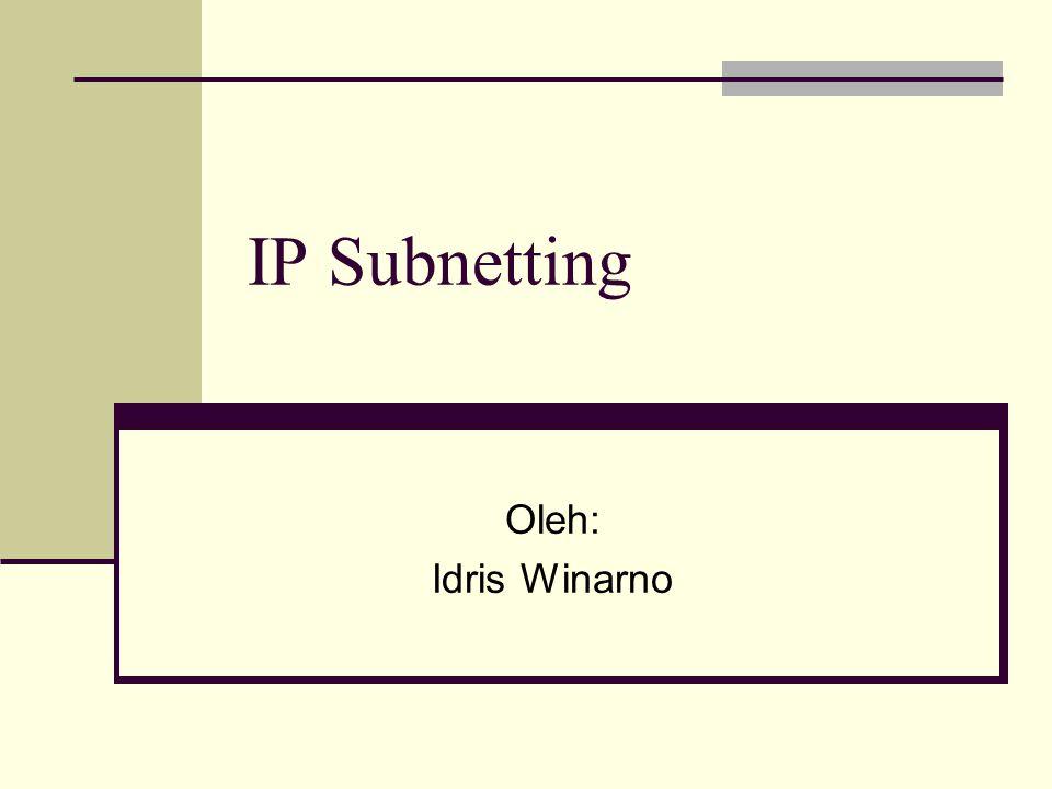 IP Subnetting Oleh: Idris Winarno