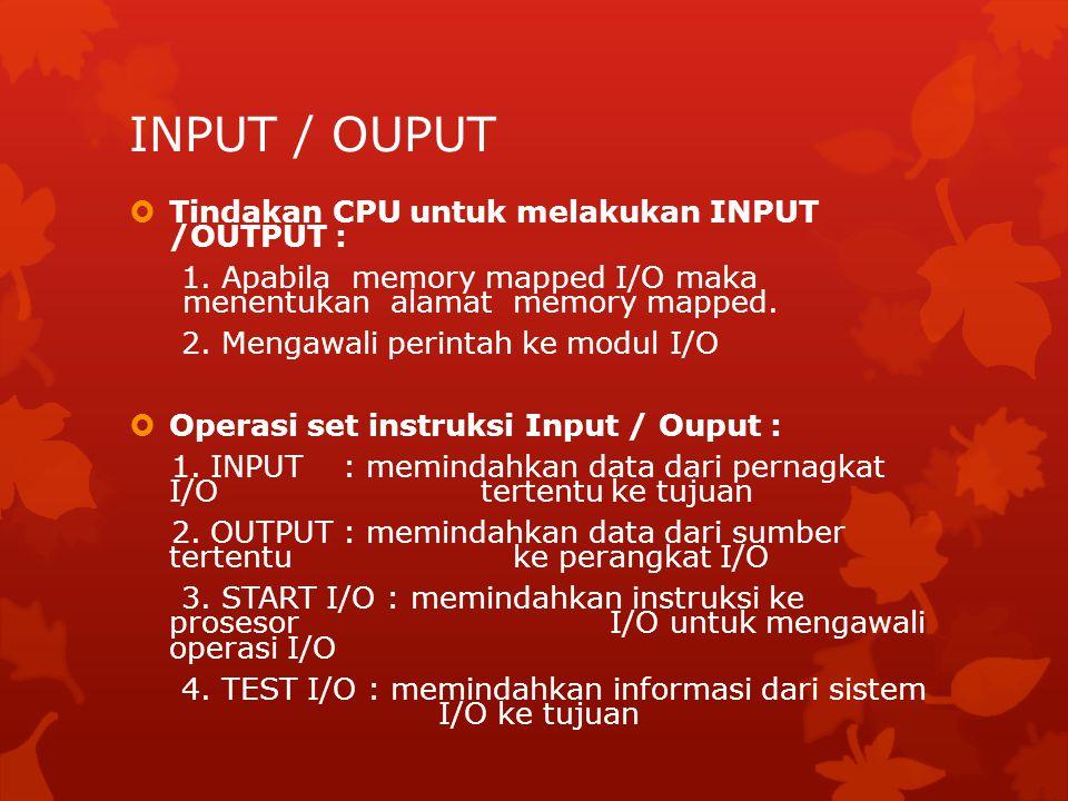 INPUT / OUPUT  Tindakan CPU untuk melakukan INPUT /OUTPUT : 1. Apabila memory mapped I/O maka menentukan alamat memory mapped. 2. Mengawali perintah