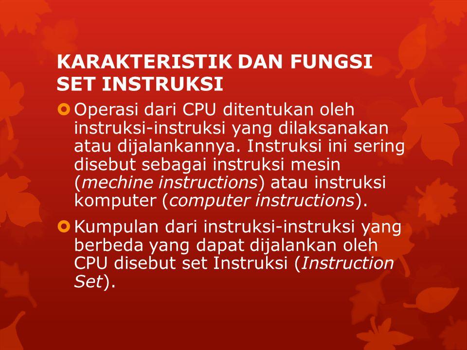KARAKTERISTIK DAN FUNGSI SET INSTRUKSI  Operasi dari CPU ditentukan oleh instruksi-instruksi yang dilaksanakan atau dijalankannya. Instruksi ini seri