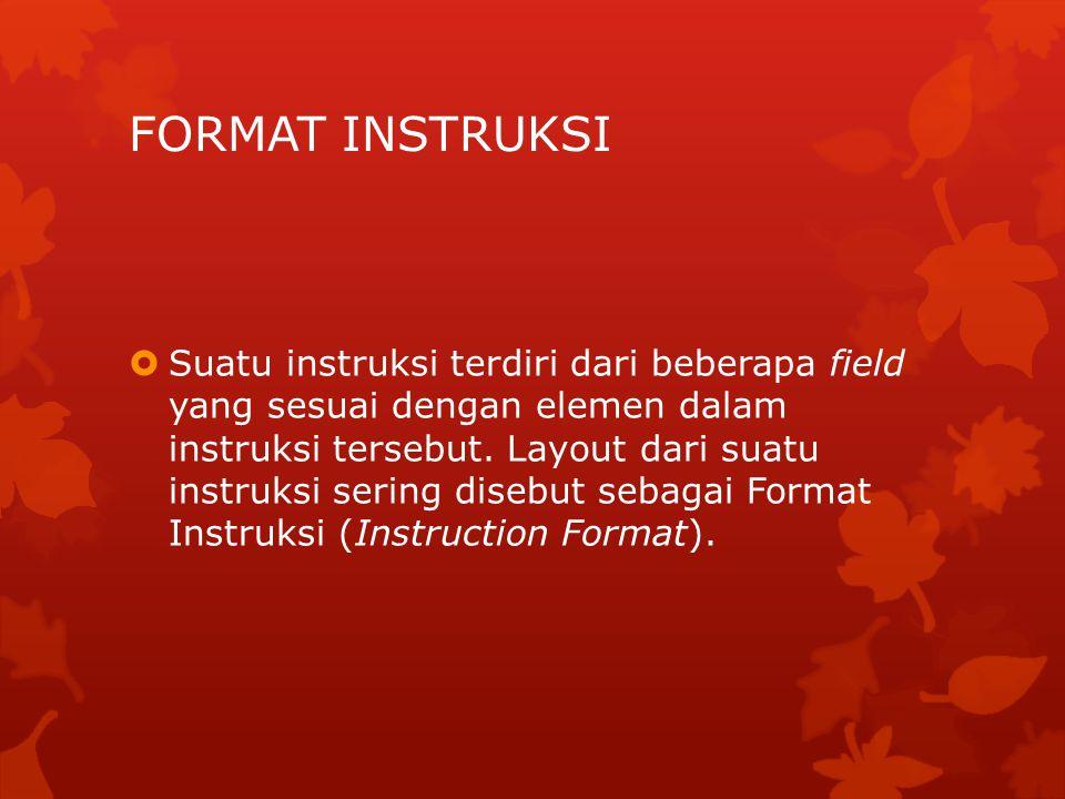 FORMAT INSTRUKSI  Suatu instruksi terdiri dari beberapa field yang sesuai dengan elemen dalam instruksi tersebut. Layout dari suatu instruksi sering