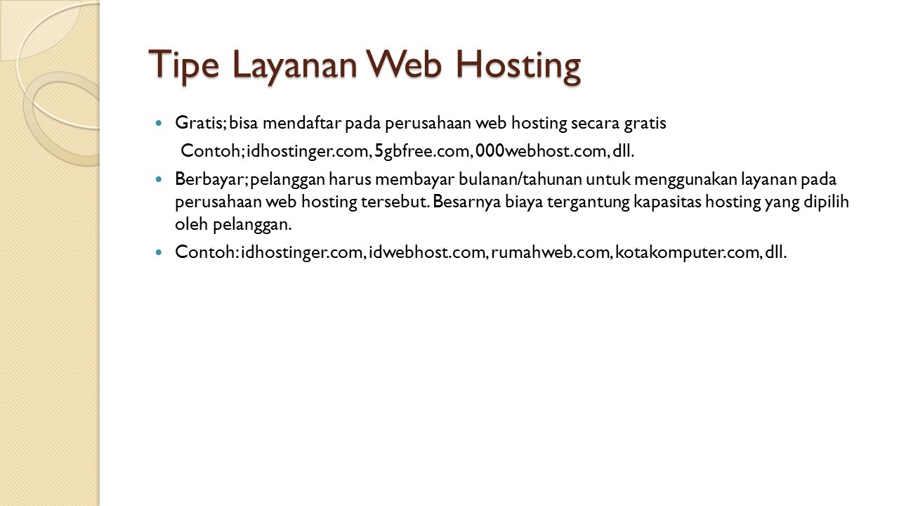 Tipe Layanan Web Hosting Gratis; bisa mendaftar pada perusahaan web hosting secara gratis Contoh; idhostinger.com, 5gbfree.com, 000webhost.com, dll. B