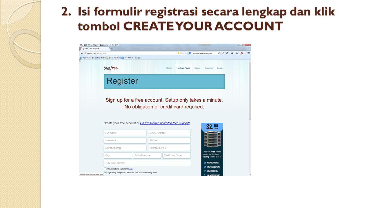 2.Isi formulir registrasi secara lengkap dan klik tombol CREATE YOUR ACCOUNT