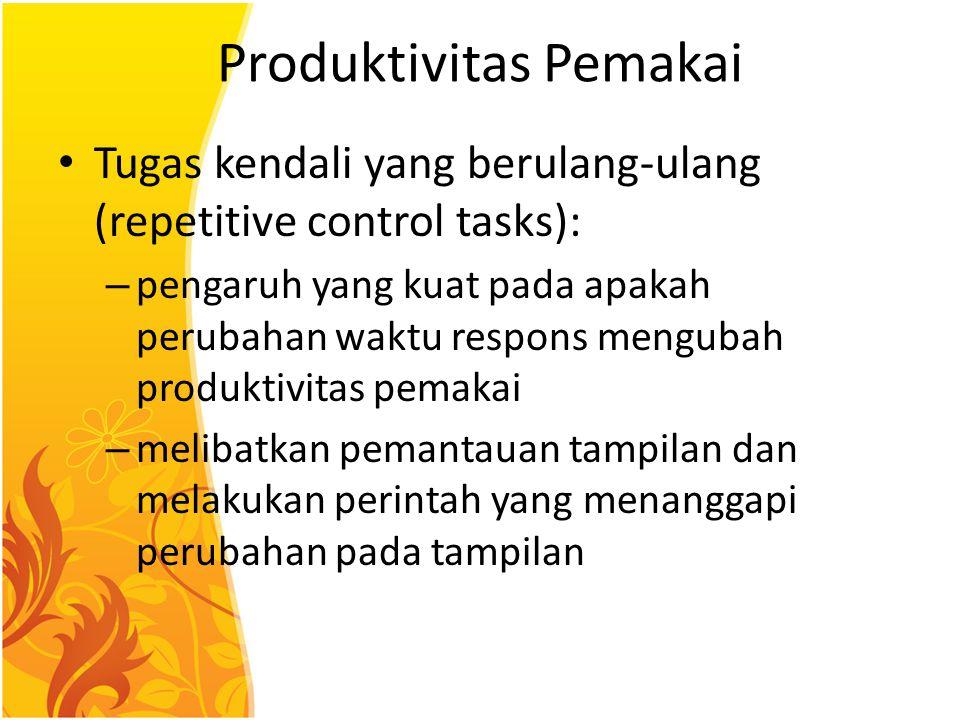 Produktivitas Pemakai Tugas kendali yang berulang-ulang (repetitive control tasks): – pengaruh yang kuat pada apakah perubahan waktu respons mengubah