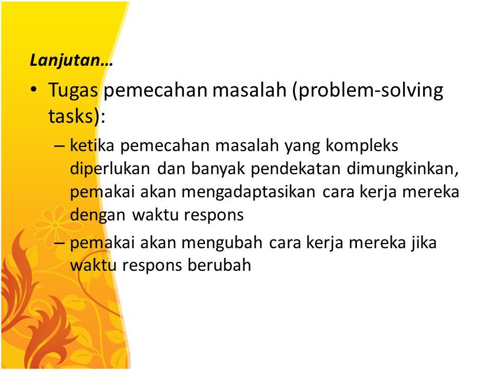Lanjutan… Tugas pemecahan masalah (problem-solving tasks): – ketika pemecahan masalah yang kompleks diperlukan dan banyak pendekatan dimungkinkan, pem