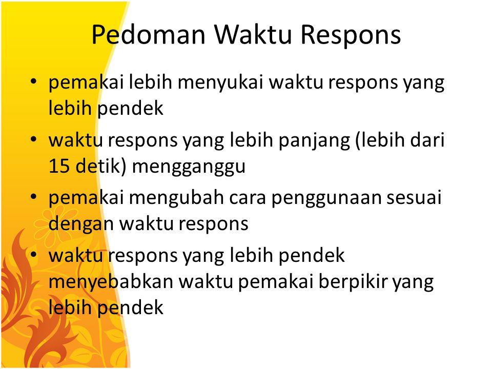 Pedoman Waktu Respons pemakai lebih menyukai waktu respons yang lebih pendek waktu respons yang lebih panjang (lebih dari 15 detik) mengganggu pemakai