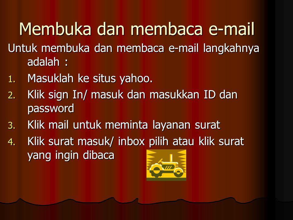 Membuka dan membaca e-mail Untuk membuka dan membaca e-mail langkahnya adalah : 1.